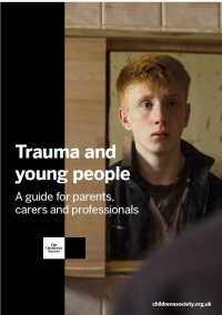 Trauma and Young People: A Guide for Parents, Carers and Professionals - Children's Society (2018)