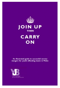 Join Up then Carry On: An illustrated guide to successful service mergers for youth offending teams in Wales